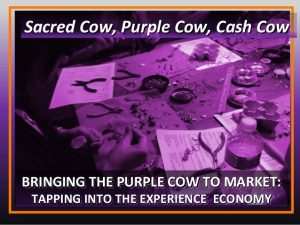 Bringing the Purple Cow to the Market
